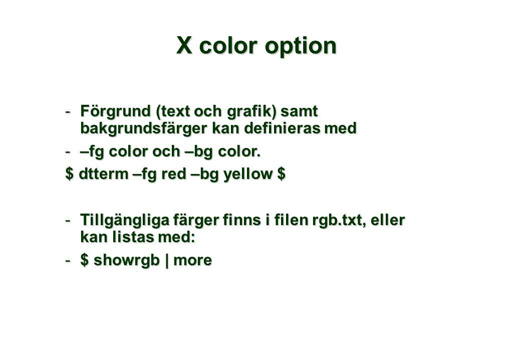 X color option -Förgrund (text och grafik) samt bakgrundsfärger kan definieras med -–fg color och –bg color.