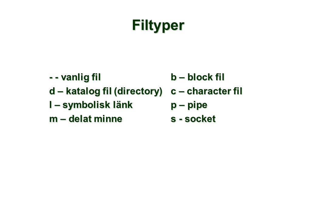 Filtyper - - vanlig filb – block fil d – katalog fil (directory)c – character fil l – symbolisk länkp – pipe m – delat minnes - socket