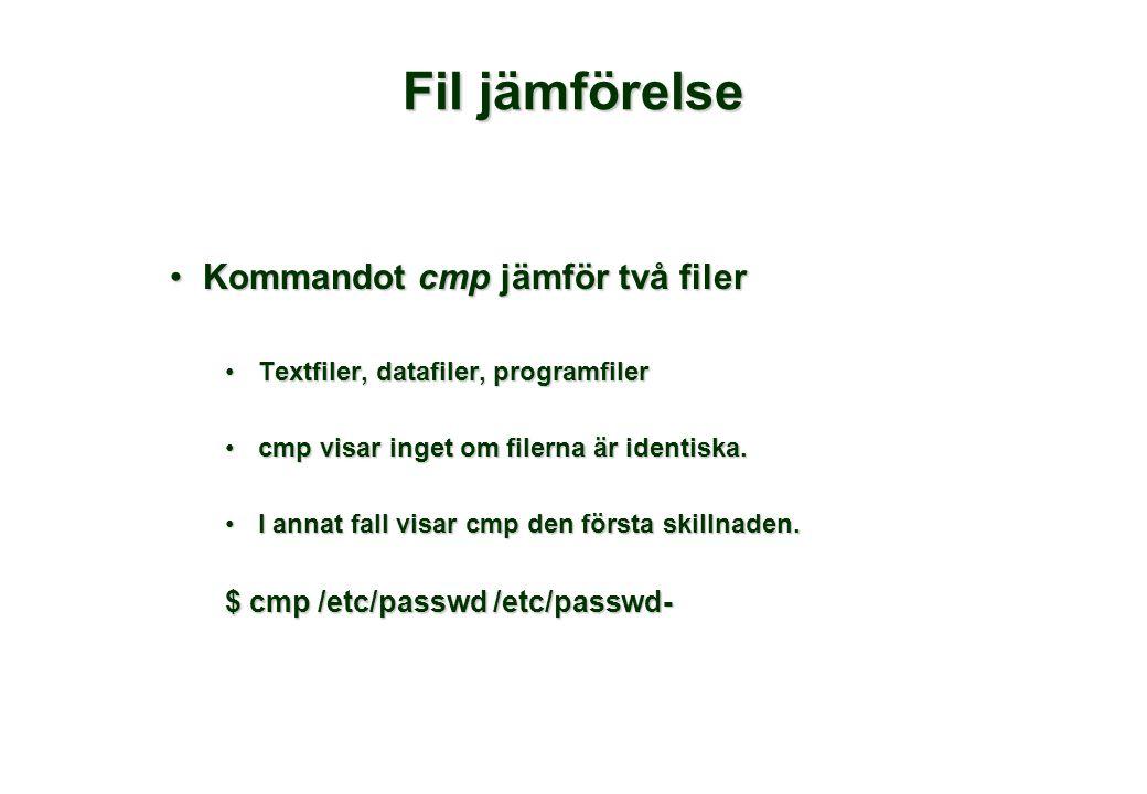Fil jämförelse Kommandot cmp jämför två filerKommandot cmp jämför två filer Textfiler, datafiler, programfilerTextfiler, datafiler, programfiler cmp visar inget om filerna är identiska.cmp visar inget om filerna är identiska.