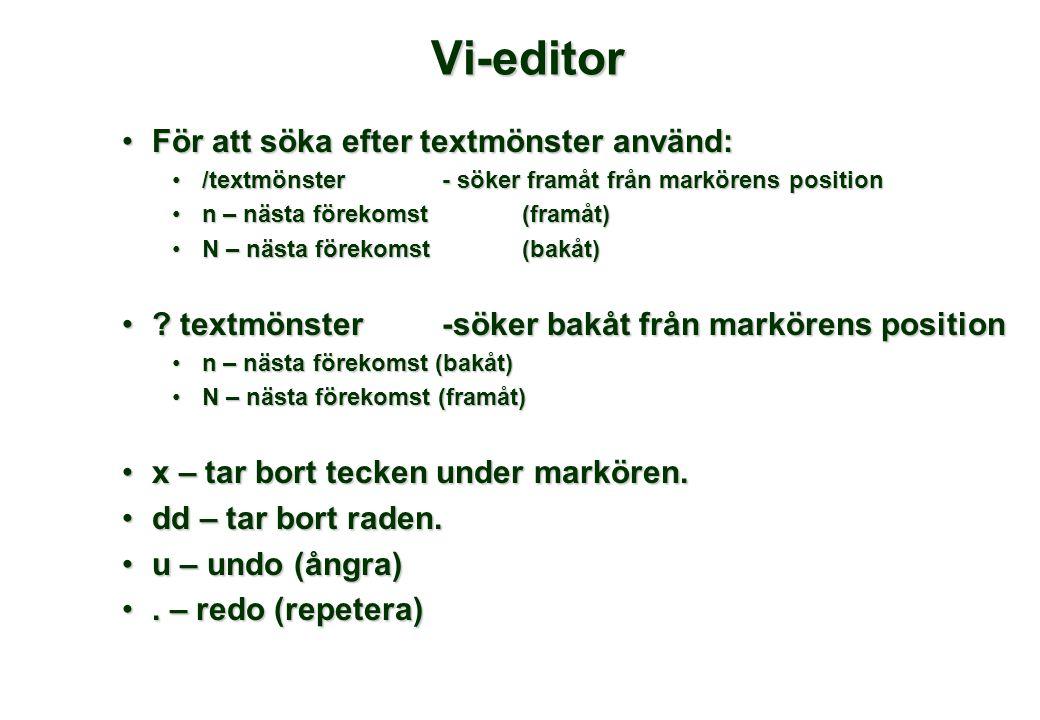 Vi-editor För att söka efter textmönster använd:För att söka efter textmönster använd: /textmönster - söker framåt från markörens position/textmönster - söker framåt från markörens position n – nästa förekomst (framåt)n – nästa förekomst (framåt) N – nästa förekomst (bakåt)N – nästa förekomst (bakåt) .