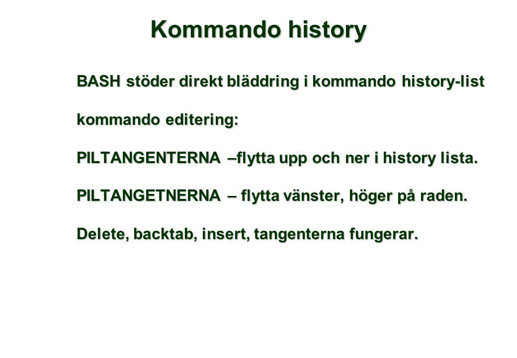 Kommando history BASH stöder direkt bläddring i kommando history-list kommando editering: PILTANGENTERNA –flytta upp och ner i history lista.