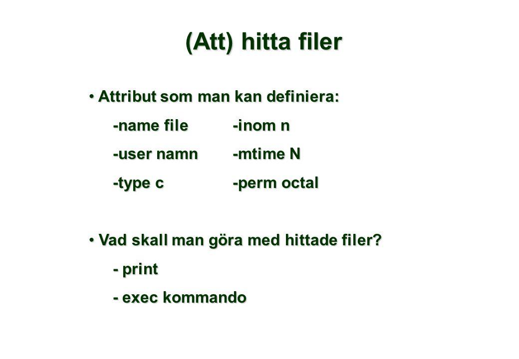 (Att) hitta filer Attribut som man kan definiera: Attribut som man kan definiera: -name file-inom n -user namn-mtime N -type c-perm octal Vad skall man göra med hittade filer.