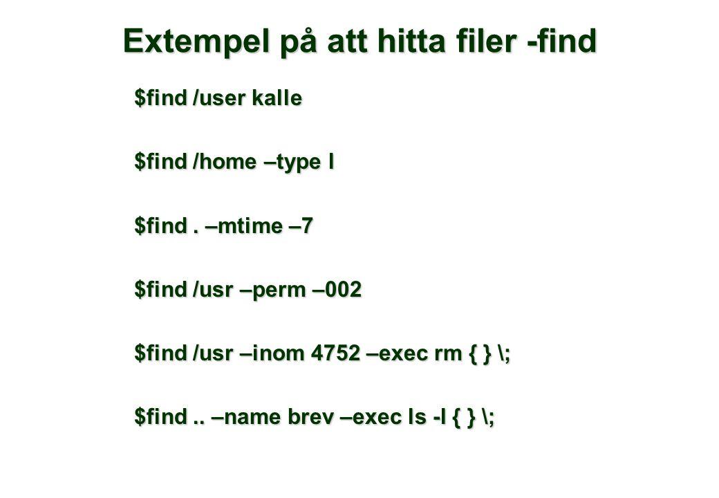 Extempel på att hitta filer -find $find /user kalle $find /home –type l $find.