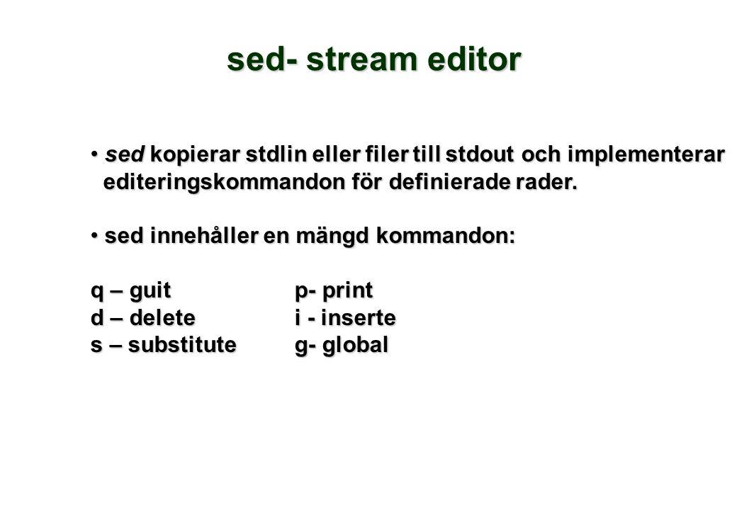 sed- stream editor sed kopierar stdlin eller filer till stdout och implementerar sed kopierar stdlin eller filer till stdout och implementerar editeringskommandon för definierade rader.