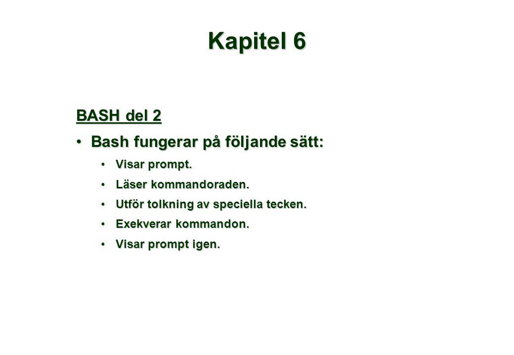 Kapitel 6 BASH del 2 Bash fungerar på följande sätt:Bash fungerar på följande sätt: Visar prompt.Visar prompt.