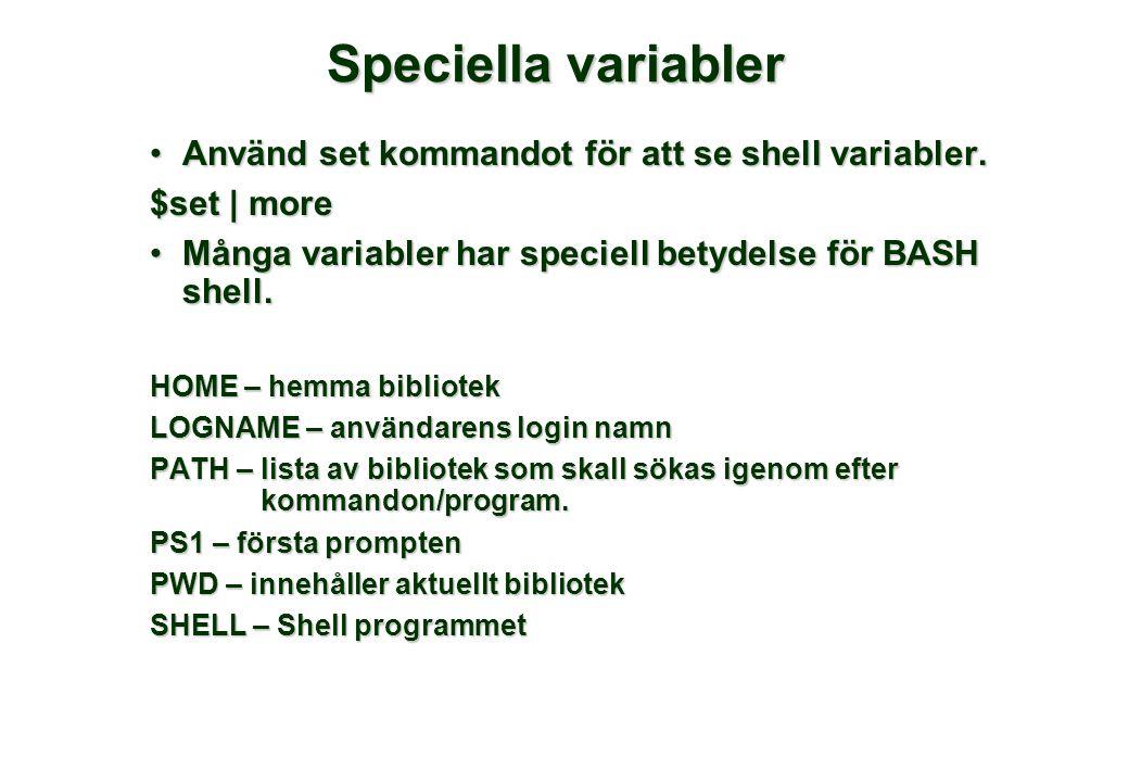 Speciella variabler Använd set kommandot för att se shell variabler.Använd set kommandot för att se shell variabler.