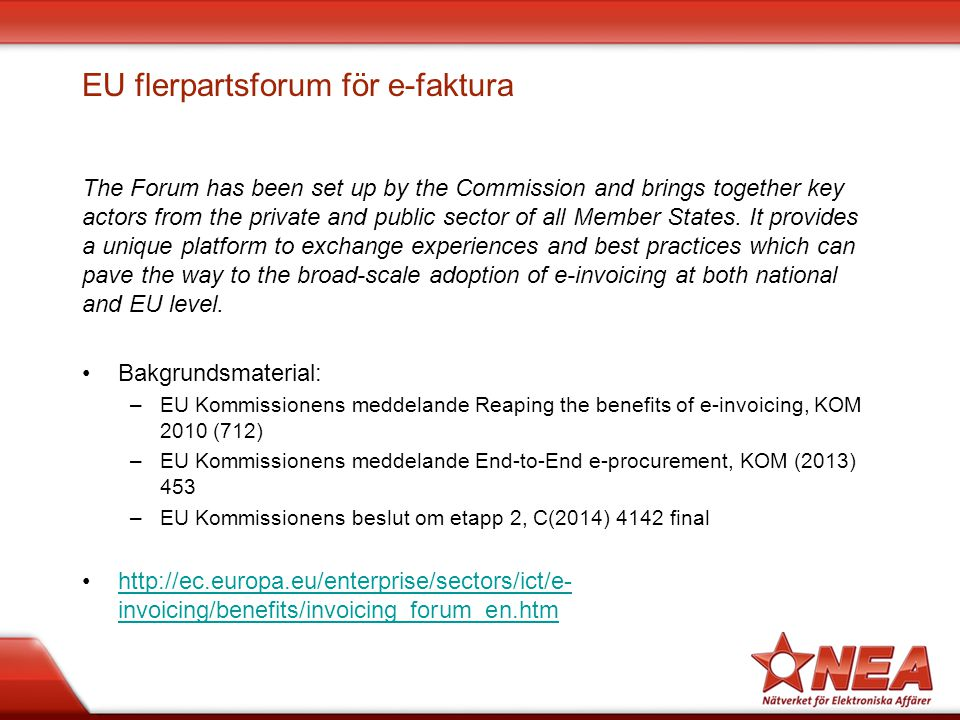 EU flerpartsforum för e-faktura The Forum has been set up by the Commission and brings together key actors from the private and public sector of all M