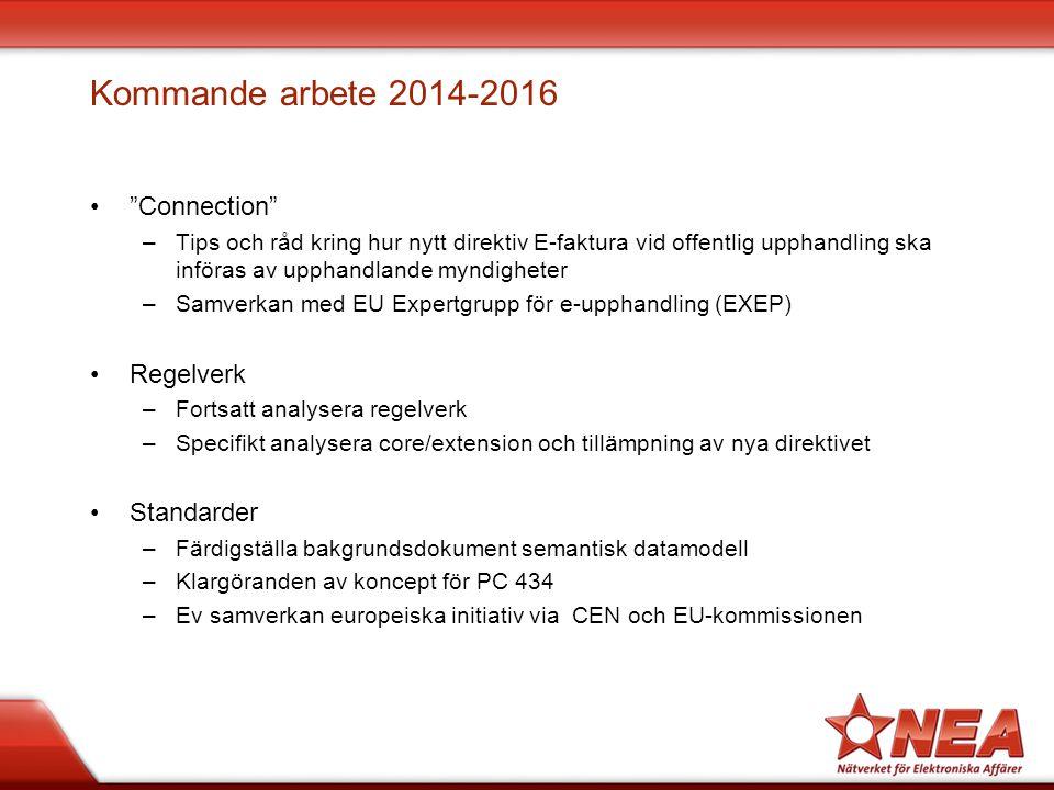 Kommande arbete 2014-2016 Connection –Tips och råd kring hur nytt direktiv E-faktura vid offentlig upphandling ska införas av upphandlande myndigheter –Samverkan med EU Expertgrupp för e-upphandling (EXEP) Regelverk –Fortsatt analysera regelverk –Specifikt analysera core/extension och tillämpning av nya direktivet Standarder –Färdigställa bakgrundsdokument semantisk datamodell –Klargöranden av koncept för PC 434 –Ev samverkan europeiska initiativ via CEN och EU-kommissionen