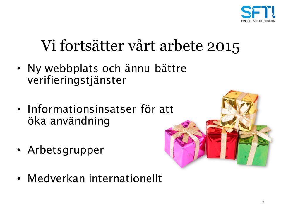 Vi fortsätter vårt arbete 2015 6 Ny webbplats och ännu bättre verifieringstjänster Informationsinsatser för att öka användning Arbetsgrupper Medverkan internationellt