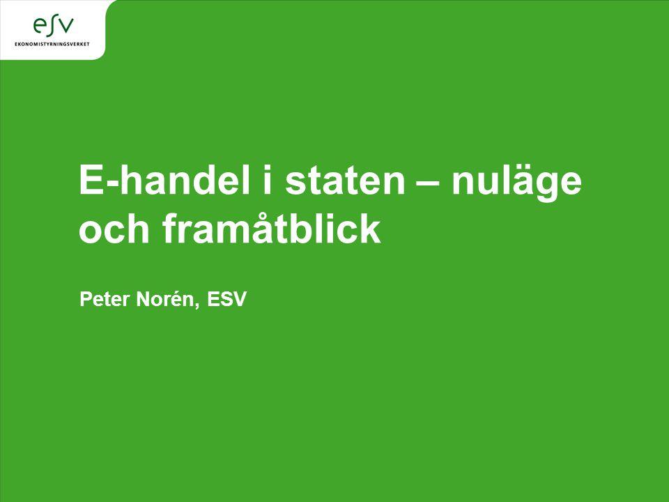 E-handel i staten – nuläge och framåtblick Peter Norén, ESV