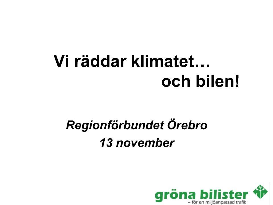 Vi räddar klimatet… och bilen! Regionförbundet Örebro 13 november