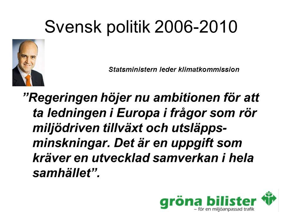 Svensk politik 2006-2010 Regeringen höjer nu ambitionen för att ta ledningen i Europa i frågor som rör miljödriven tillväxt och utsläpps- minskningar.