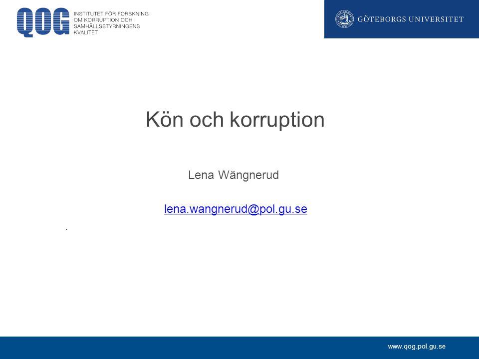 www.qog.pol.gu.se Lena Wängnerud lena.wangnerud@pol.gu.se. Kön och korruption