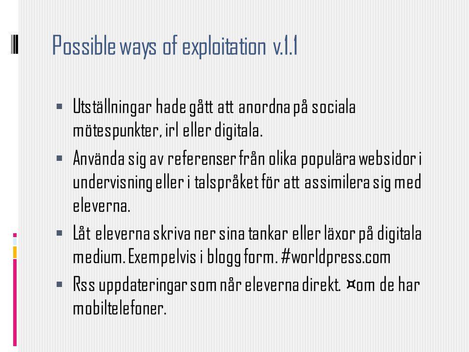 Possible ways of exploitation v.1.1  Utställningar hade gått att anordna på sociala mötespunkter, irl eller digitala.  Använda sig av referenser frå