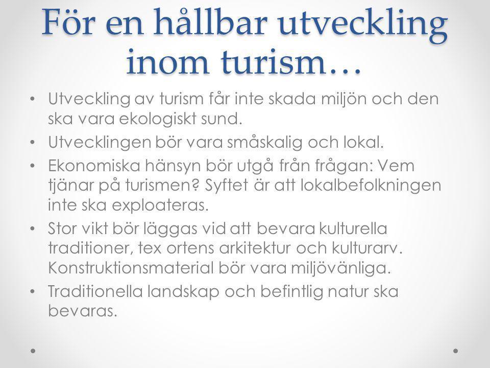 För en hållbar utveckling inom turism… Utveckling av turism får inte skada miljön och den ska vara ekologiskt sund. Utvecklingen bör vara småskalig oc