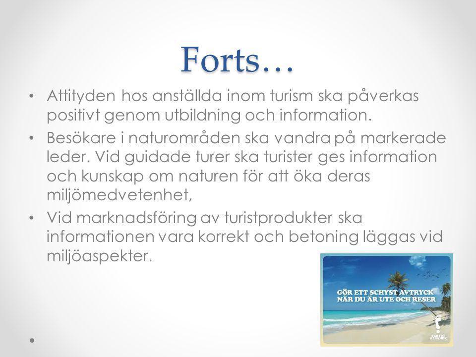 Forts… Attityden hos anställda inom turism ska påverkas positivt genom utbildning och information. Besökare i naturområden ska vandra på markerade led