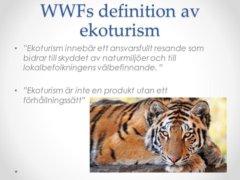 """WWFs definition av ekoturism """"Ekoturism innebär ett ansvarsfullt resande som bidrar till skyddet av naturmiljöer och till lokalbefolkningens välbefinn"""