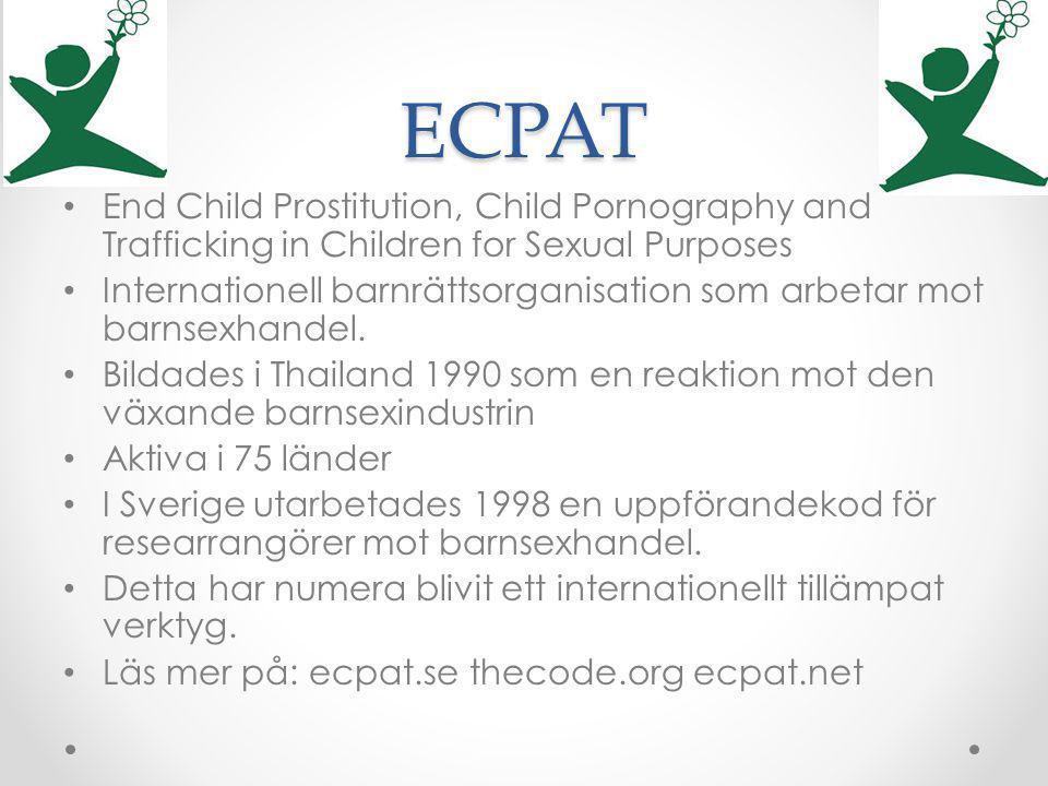 ECPAT End Child Prostitution, Child Pornography and Trafficking in Children for Sexual Purposes Internationell barnrättsorganisation som arbetar mot b
