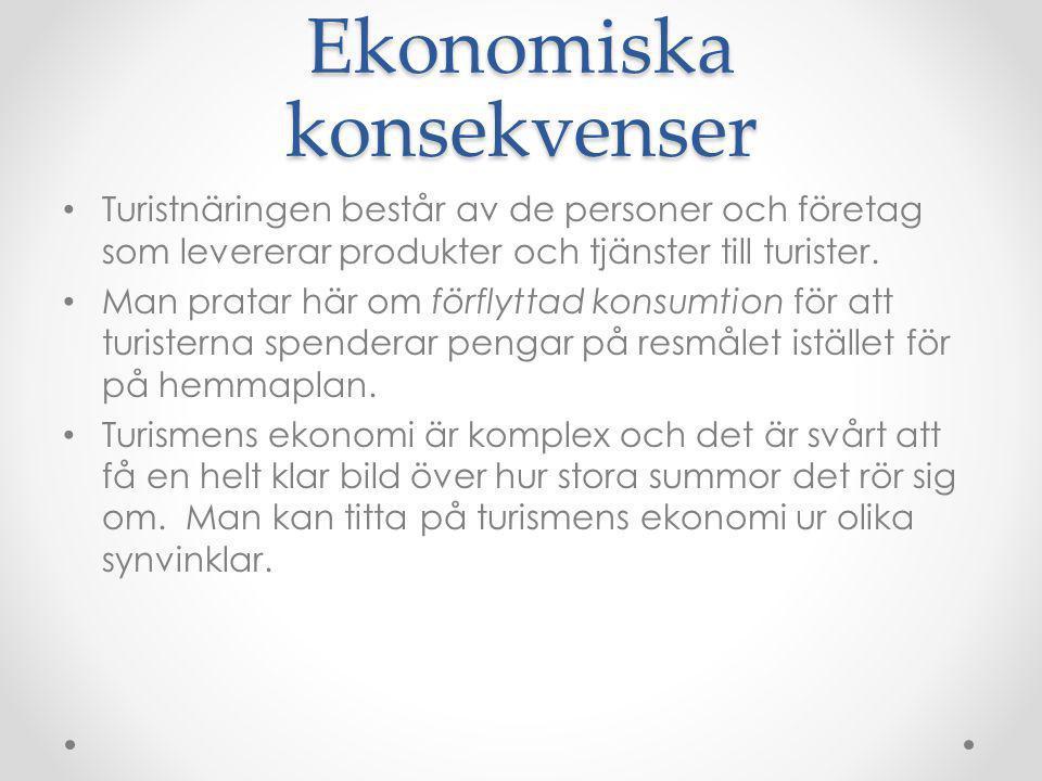 Ekonomiska konsekvenser Turistnäringen består av de personer och företag som levererar produkter och tjänster till turister. Man pratar här om förflyt