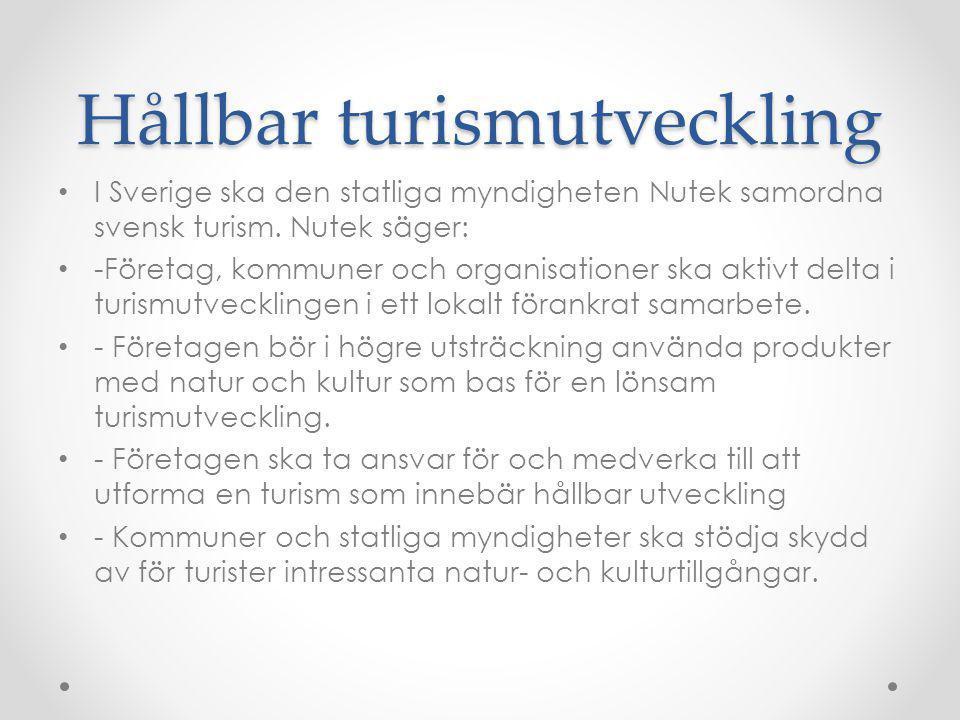 Hållbar turismutveckling I Sverige ska den statliga myndigheten Nutek samordna svensk turism. Nutek säger: -Företag, kommuner och organisationer ska a