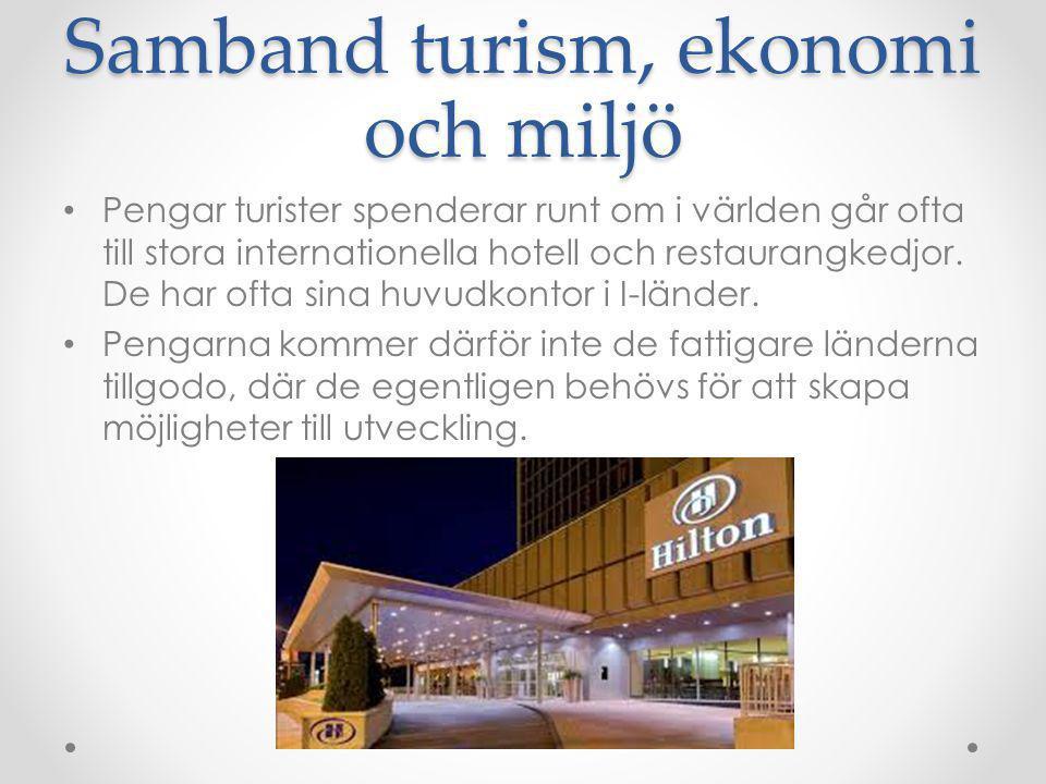 Samband turism, ekonomi och miljö Pengar turister spenderar runt om i världen går ofta till stora internationella hotell och restaurangkedjor. De har