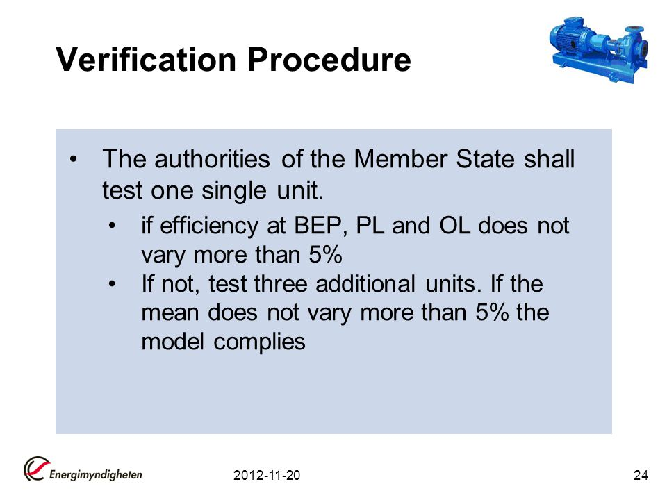 Verification Procedure The authorities of the Member State shall test one single unit. if efficiency at BEP, PL and OL does not vary more than 5% If n