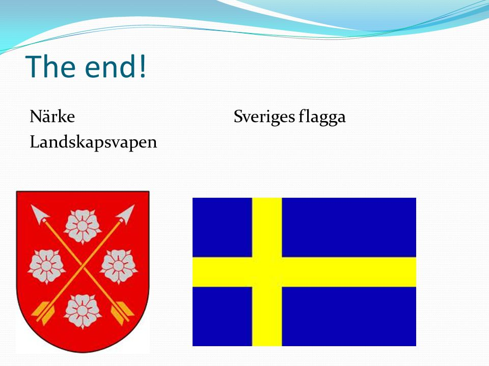 The end! Närke Sveriges flagga Landskapsvapen