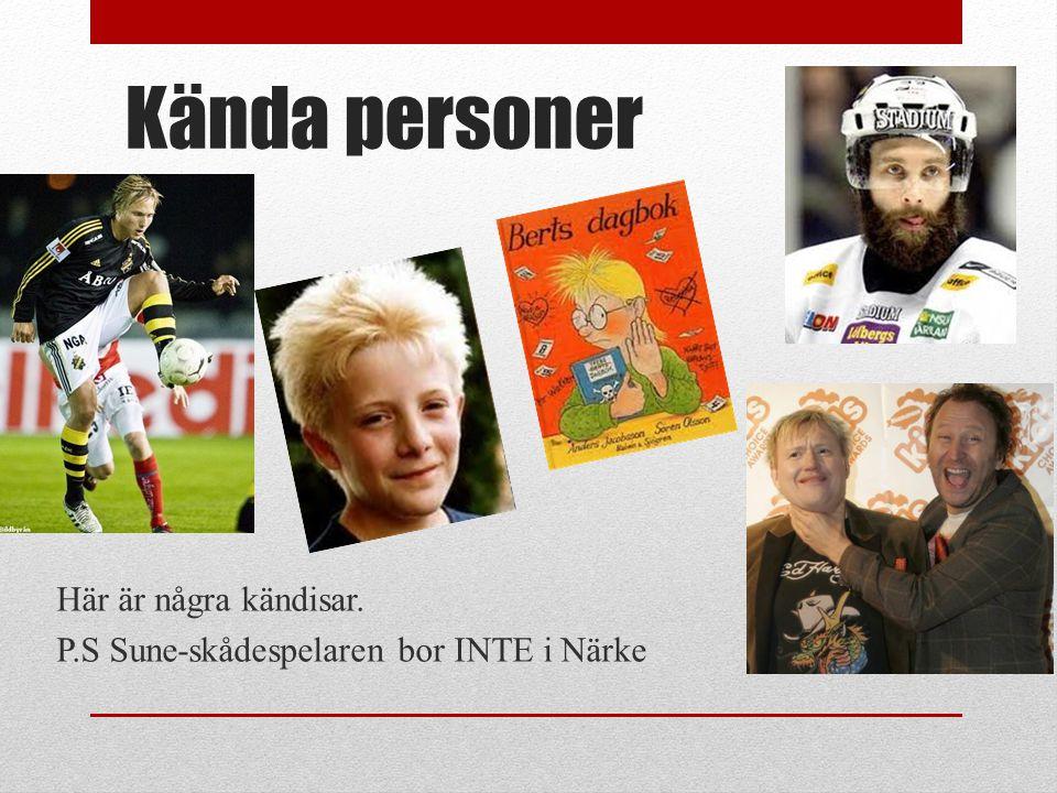 Kända personer Här är några kändisar. P.S Sune-skådespelaren bor INTE i Närke