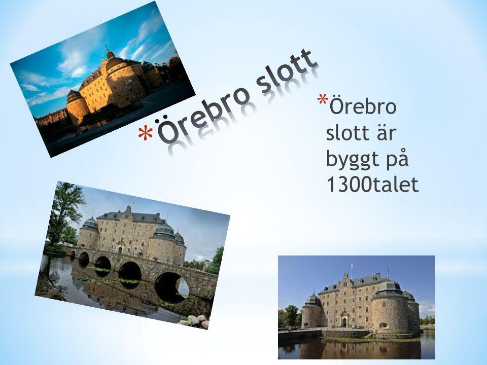 * Örebro slott är byggt på 1300talet