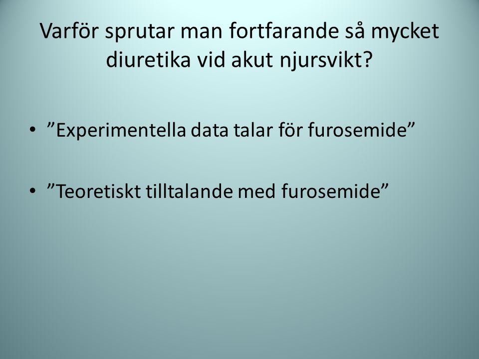 """Varför sprutar man fortfarande så mycket diuretika vid akut njursvikt? """"Experimentella data talar för furosemide"""" """"Teoretiskt tilltalande med furosemi"""
