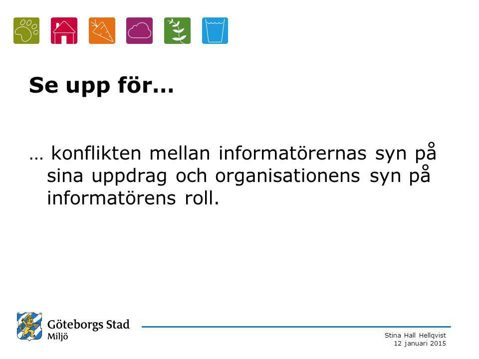 Stina Hall Hellqvist 12 januari 2015 Se upp för… … konflikten mellan informatörernas syn på sina uppdrag och organisationens syn på informatörens roll.