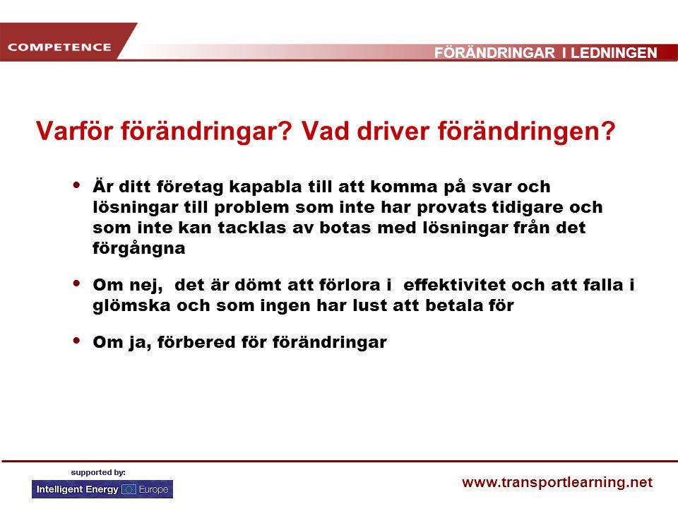FÖRÄNDRINGAR I LEDNINGEN www.transportlearning.net Varför förändringar? Vad driver förändringen? Är ditt företag kapabla till att komma på svar och lö