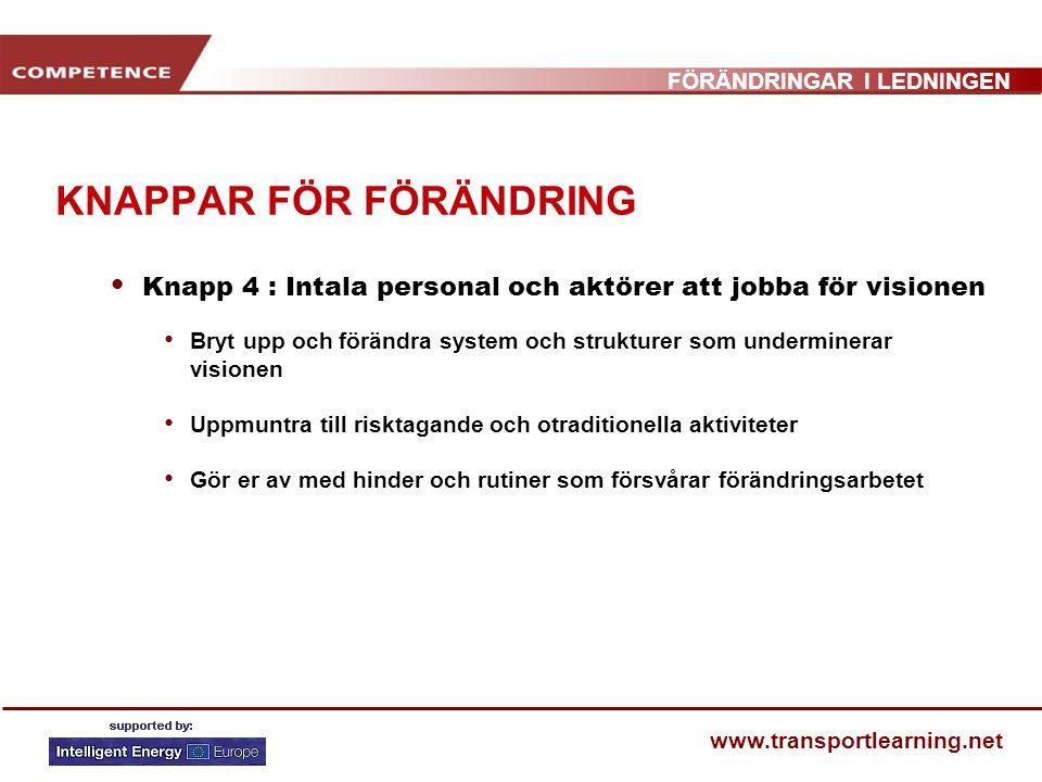 FÖRÄNDRINGAR I LEDNINGEN www.transportlearning.net KNAPPAR FÖR FÖRÄNDRING Knapp 4 : Intala personal och aktörer att jobba för visionen Bryt upp och fö