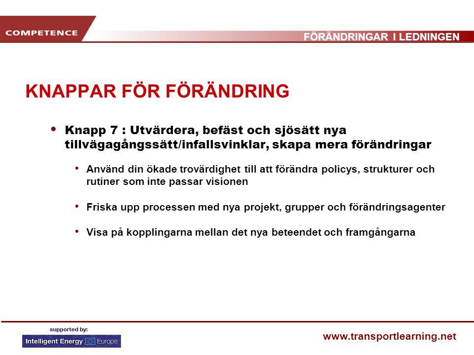FÖRÄNDRINGAR I LEDNINGEN www.transportlearning.net KNAPPAR FÖR FÖRÄNDRING Knapp 7 : Utvärdera, befäst och sjösätt nya tillvägagångssätt/infallsvinklar