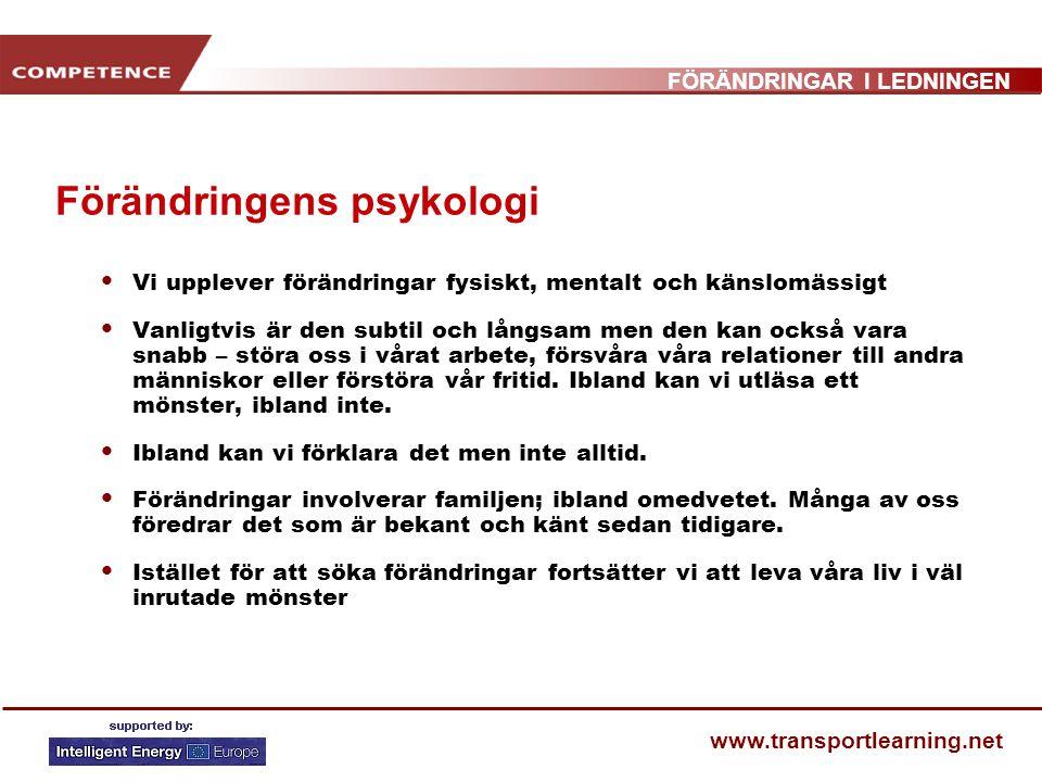 FÖRÄNDRINGAR I LEDNINGEN www.transportlearning.net Förändringens psykologi Vi upplever förändringar fysiskt, mentalt och känslomässigt Vanligtvis är d