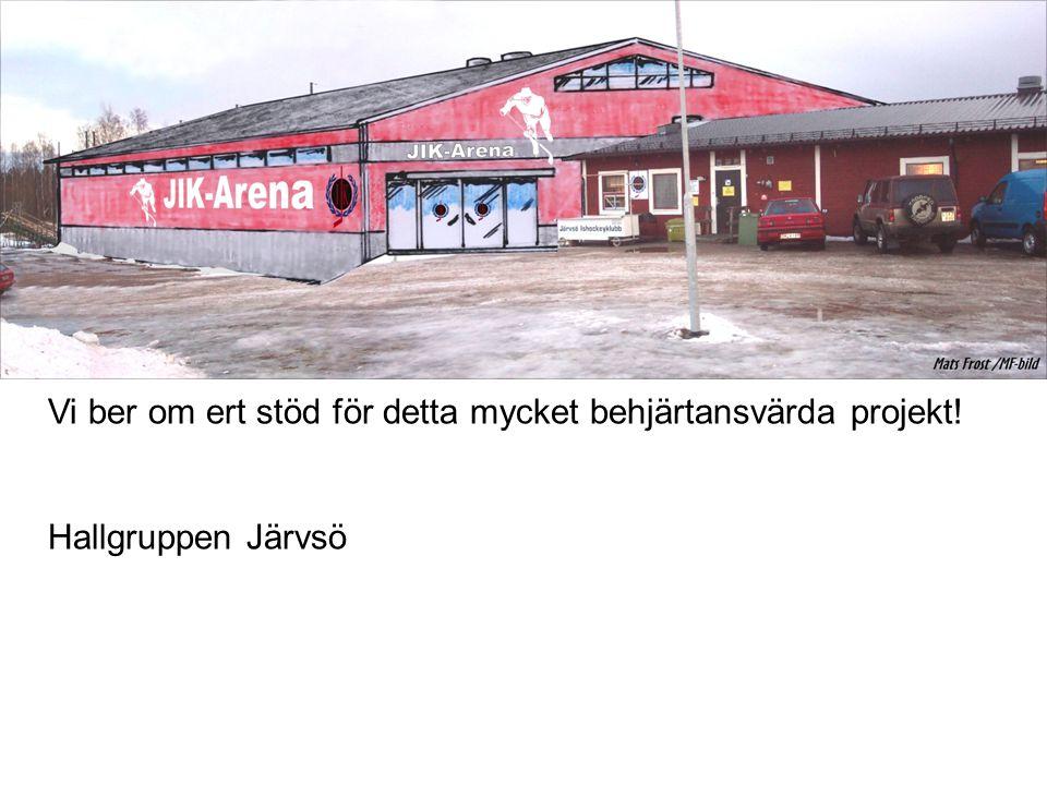 Vi ber om ert stöd för detta mycket behjärtansvärda projekt! Hallgruppen Järvsö