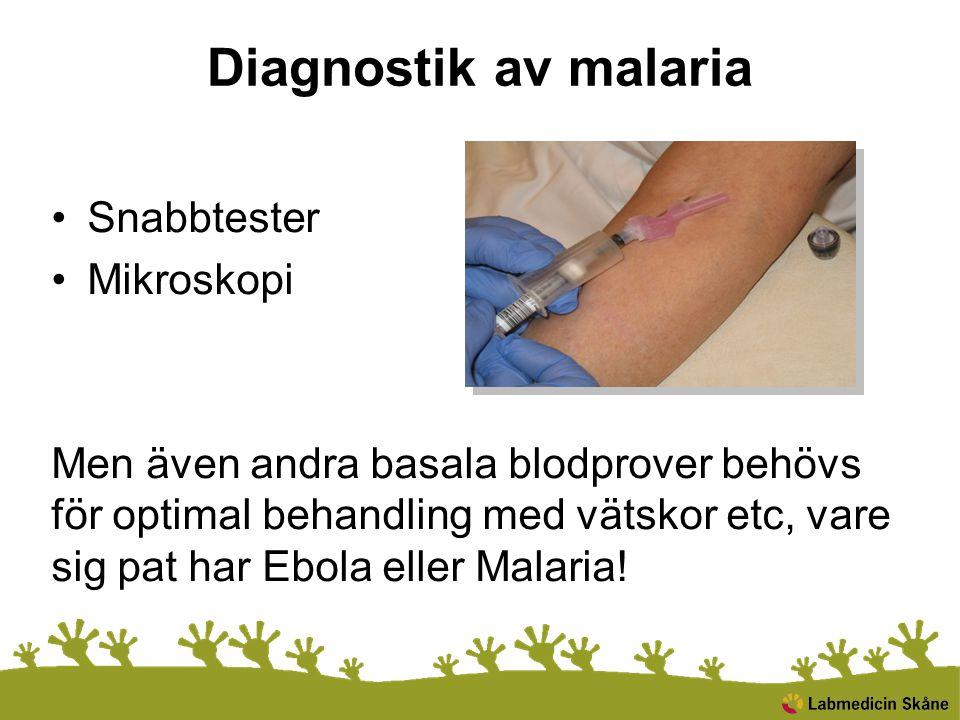Diagnostik av malaria Snabbtester Mikroskopi Men även andra basala blodprover behövs för optimal behandling med vätskor etc, vare sig pat har Ebola el