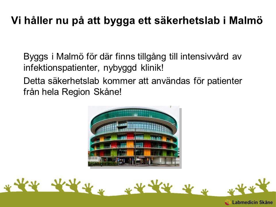 Vi håller nu på att bygga ett säkerhetslab i Malmö Byggs i Malmö för där finns tillgång till intensivvård av infektionspatienter, nybyggd klinik! Dett