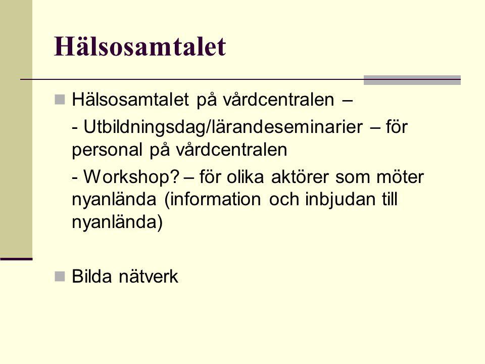 Hälsosamtalet Hälsosamtalet på vårdcentralen – - Utbildningsdag/lärandeseminarier – för personal på vårdcentralen - Workshop? – för olika aktörer som