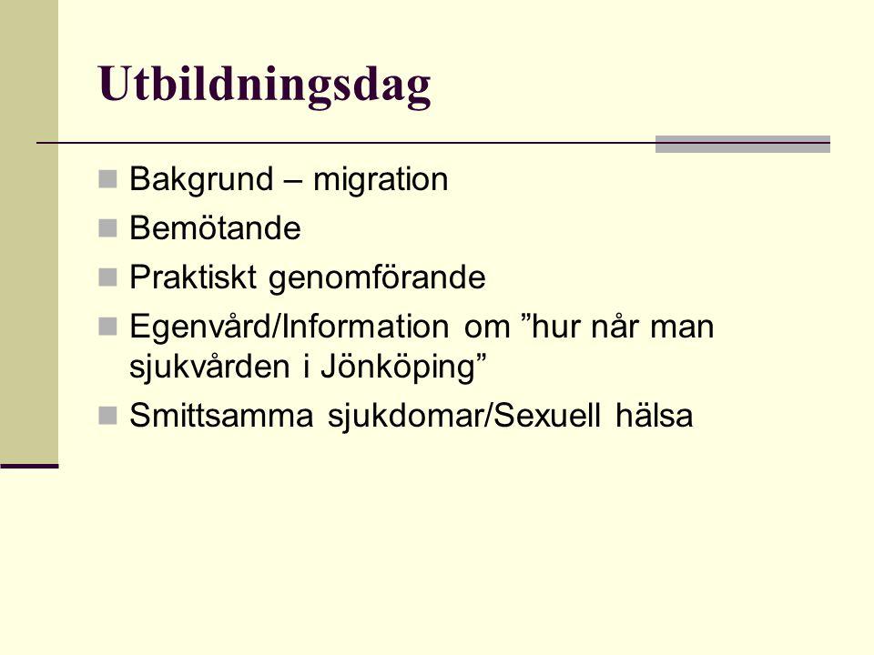 """Utbildningsdag Bakgrund – migration Bemötande Praktiskt genomförande Egenvård/Information om """"hur når man sjukvården i Jönköping"""" Smittsamma sjukdomar"""