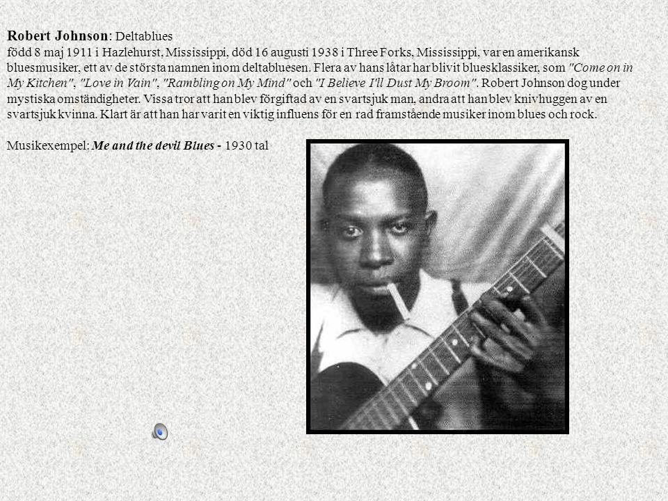 Robert Johnson: Deltablues född 8 maj 1911 i Hazlehurst, Mississippi, död 16 augusti 1938 i Three Forks, Mississippi, var en amerikansk bluesmusiker,