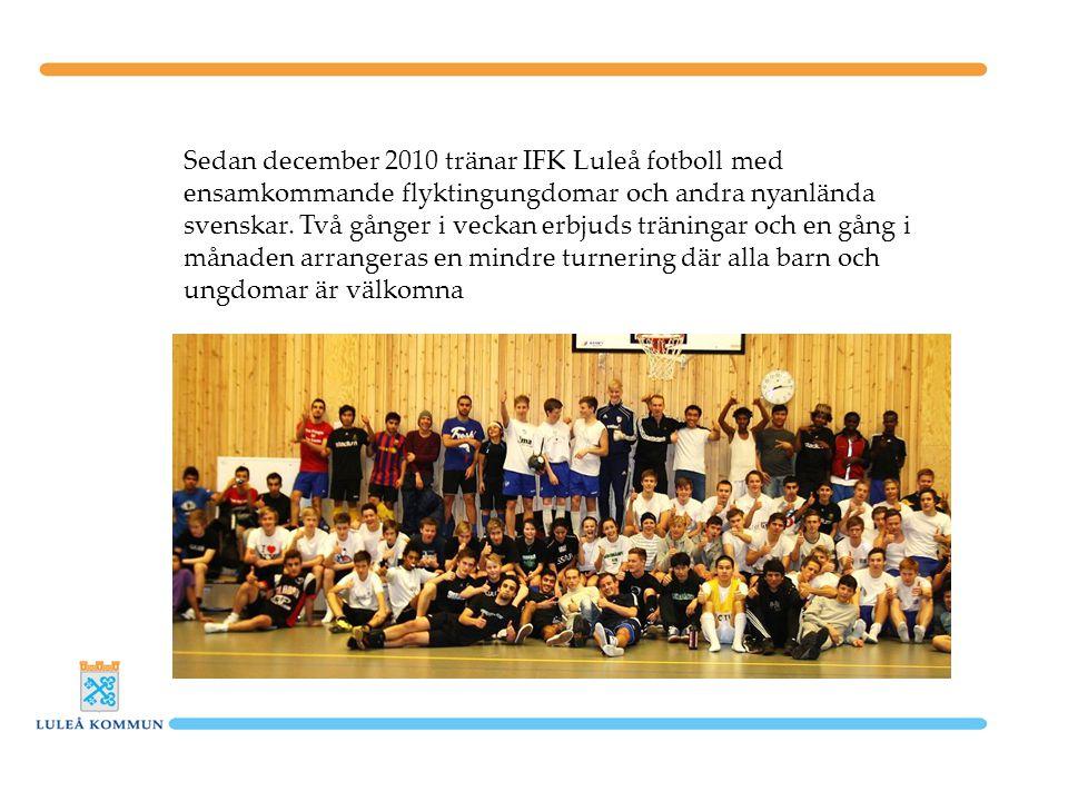 Sedan december 2010 tränar IFK Luleå fotboll med ensamkommande flyktingungdomar och andra nyanlända svenskar.