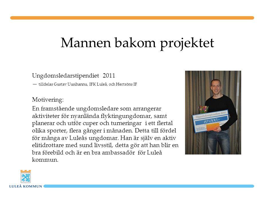 Mannen bakom projektet Ungdomsledarstipendiet 2011 — tilldelas Gustav Uusihannu, IFK Luleå, och Hertsöns IF Motivering: En framstående ungdomsledare som arrangerar aktiviteter för nyanlända flyktingungdomar, samt planerar och utför cuper och turneringar i ett flertal olika sporter, flera gånger i månaden.