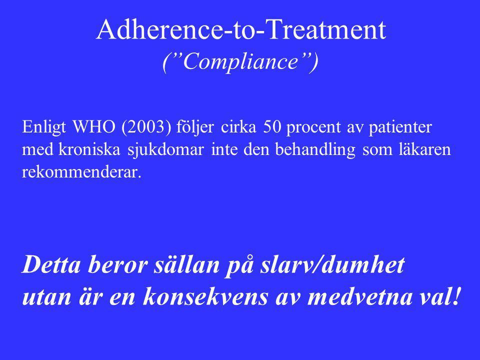 Adherence-to-Treatment ( Compliance ) Enligt WHO (2003) följer cirka 50 procent av patienter med kroniska sjukdomar inte den behandling som läkaren rekommenderar.