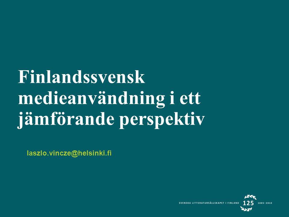 Finlandssvensk medieanvändning i ett jämförande perspektiv laszlo.vincze@helsinki.fi