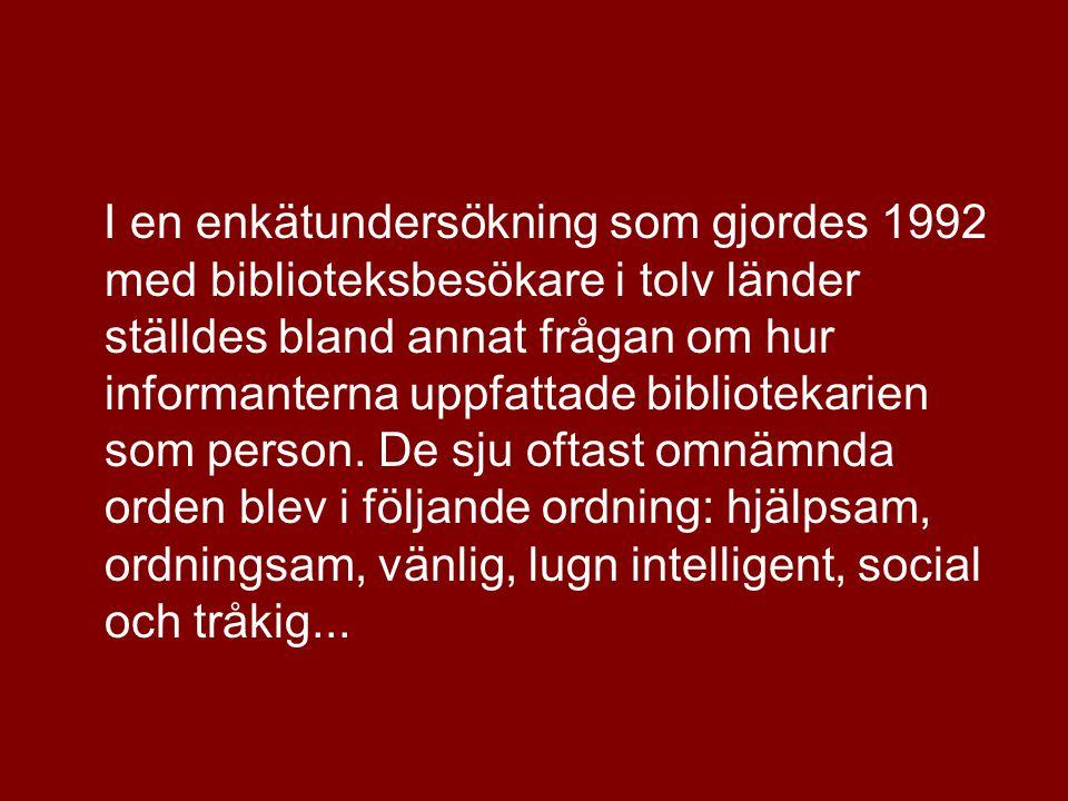 I en enkätundersökning som gjordes 1992 med biblioteksbesökare i tolv länder ställdes bland annat frågan om hur informanterna uppfattade bibliotekarien som person.