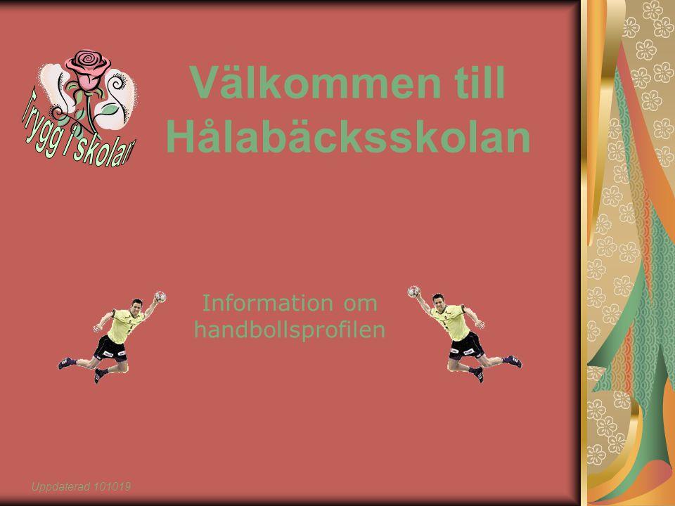 Välkommen till Hålabäcksskolan Information om handbollsprofilen Uppdaterad 101019