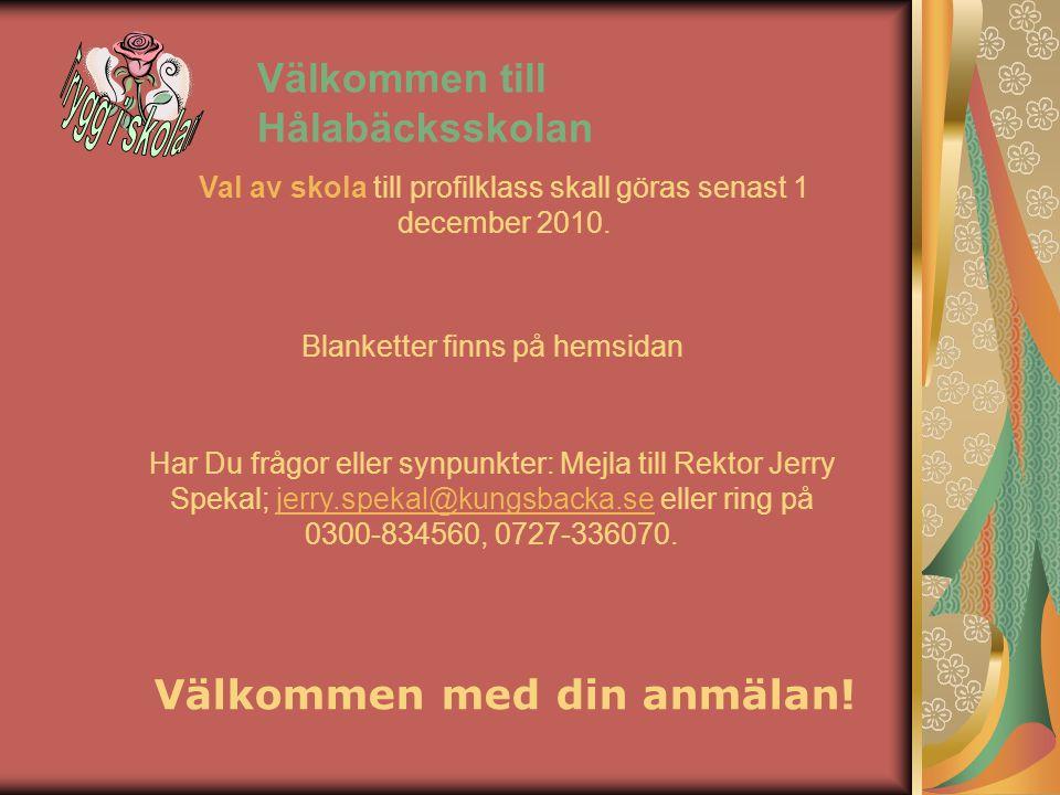 Välkommen till Hålabäcksskolan Välkommen med din anmälan! Val av skola till profilklass skall göras senast 1 december 2010. Har Du frågor eller synpun