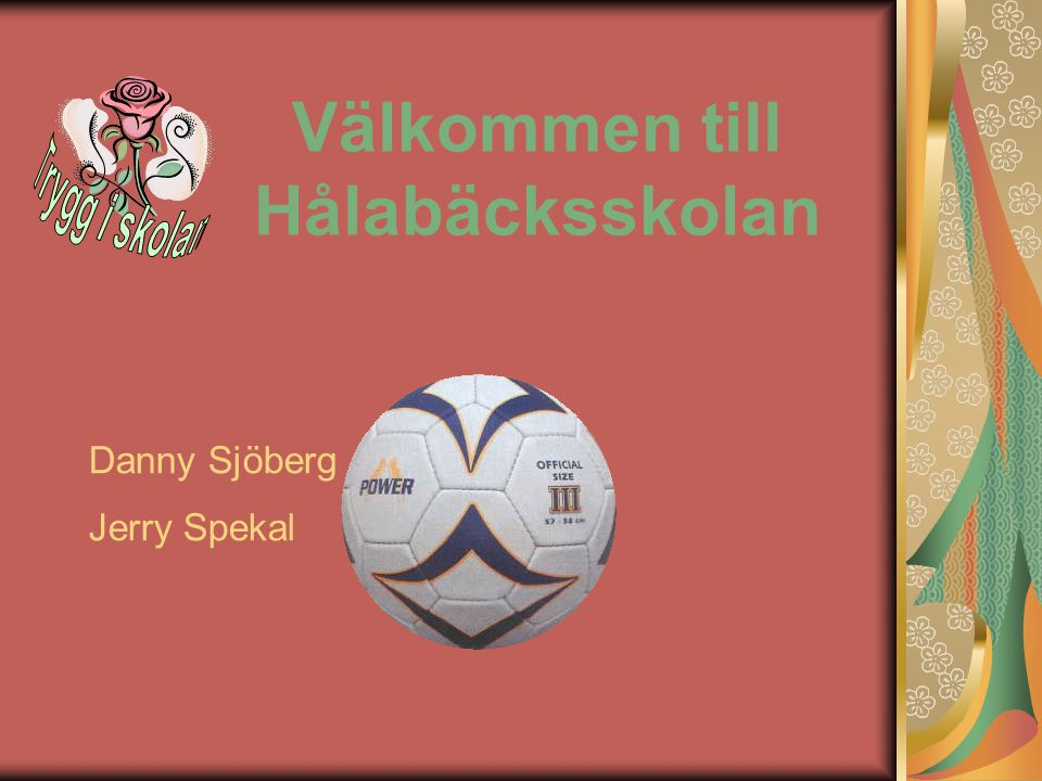 Välkommen till Hålabäcksskolan Danny Sjöberg Jerry Spekal