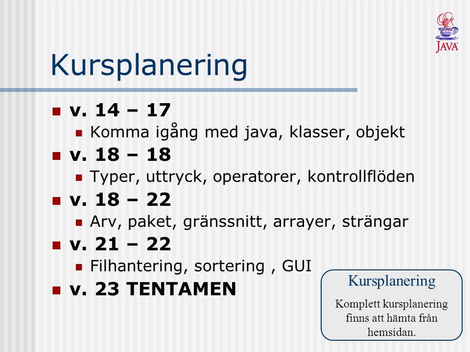 Kursplanering v. 14 – 17 Komma igång med java, klasser, objekt v.